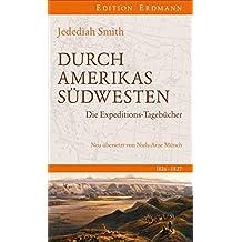 Durch Amerikas Südwesten: Die Expeditions-Tagebücher. 1826-27. Neu übersetzt von Niels-Arne Münch. Eingleitet von Tomas Jaehn