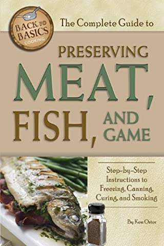 The Complete Guide to Preserving Meat, Fish, and Game: Step-by-Step Instructions to Freezing, Canning, Curing, and Smoking (Back to Basics