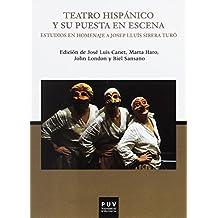 Teatro hispánico y su puesta en escena: Estudios en homenaje a Josep Lluís Sirera Turó (PARNASEO)