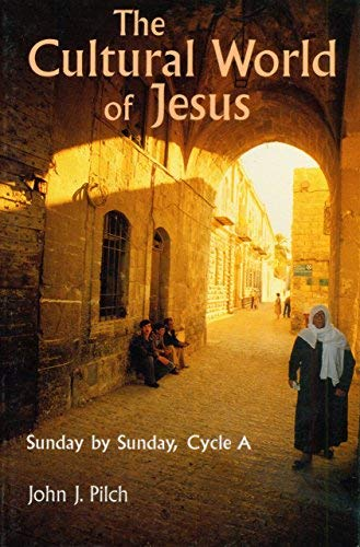 The Cultural World of Jesus: Sunday By Sunday, Cycle A by John J. Pilch (1995-08-01)