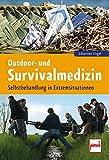 Outdoor- und Survivalmedizin: Selbstbehandlung in Extremsituationen - Johannes Vogel