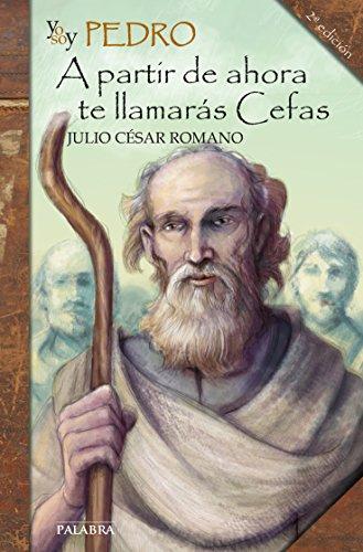 Yo soy Pedro : a partir de ahora te llamarás Cefas por Julio César Romano Blázquez