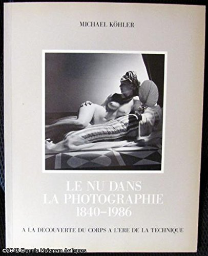 Le nu dans la photographie 1840 1986  a la découverte du corps a l'ere de la technique