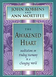 The Awakened Heart: Finding Harmony in a Changing World (Inner Light Series) by John Robbins (1997-05-03)