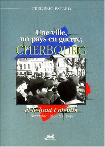 Une ville, un pays en guerre, Cherbourg et le Haut-Contentin, novembre 1918-mai 1944