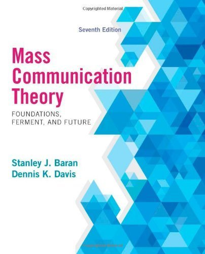 Mass Communication Theory: Foundations, Ferment, and Future, 7th Edition by Baran, Stanley J., Davis, Dennis K. (2014) Paperback