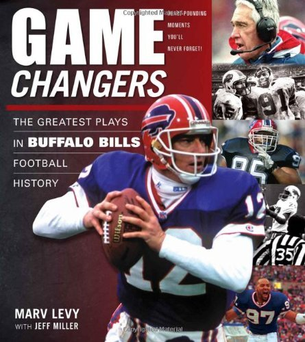 Game Changers: The Greatest Plays in Buffalo Bills Football History by Marv Levy (2009-10-01)