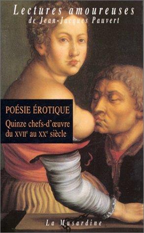 Poésie érotique, volume 1 : Quinze chefs-d'oeuvre du XVIIe au XXe siècle