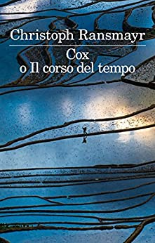 Cox o Il corso del tempo di [Ransmayr, Christoph]