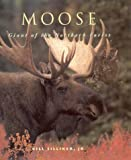 MOOSE: GIANT OF THE NORTHERN FOREST.