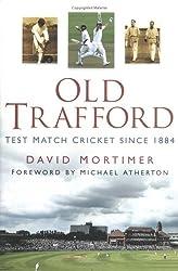 Old Trafford: Test Match Cricket Since 1884