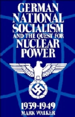 German National Socialism and the Quest for Nuclear Power, 1939–49 por Mark Walker