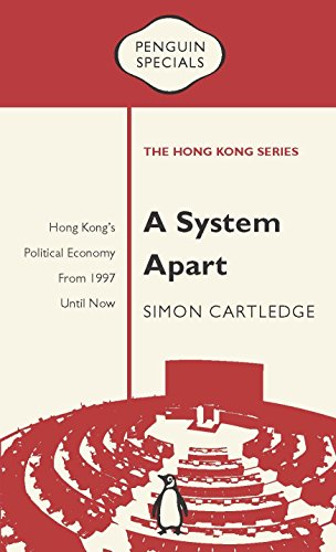 A System Apart: Hong Kong's Political Economy from 1997 Until Now (Penguin Specials: The Hong Kong)