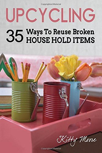 Upcycling-35-Ways-To-Reuse-Broken-House-Hold-Items-2nd-Edition