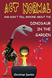 Act Normal - And Don't Tell Anyone About The Dinosaur In The Garden: Read it yourself chapter books