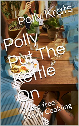 Polly Put The Kettle On: Stress-free Family Cookiing by [Krats, Polly]