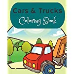 Cars and Trucks Coloring Book: Cars Coloring Book For Kids & Toddlers, Activity Books For Preschooler, Cool Cars, Trucks, Boats And Vehicles Coloring Book