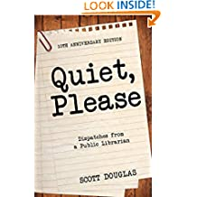 Quiet, Please: Dispatches from a Public Librarian (10th Anniversary Edition)