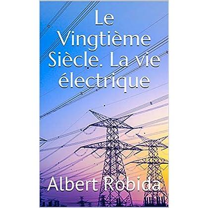 Le Vingtième Siècle. La vie électrique