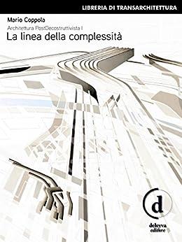 Architettura PostDecostruttivista (Vol. 1) : La linea della complessità di [Coppola, Mario]