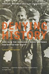 Denying History: Who Says the Holocaust Never Happened and Why Do They Say It? (Updated, Expanded)
