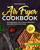 The Essential Air Fryer Cookbook: Affordable, Delicious and Healthy Recipes for Everyone incl. Low Carb Bonus