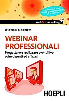 Webinar professionali: Progettare e realizzare eventi live coinvolgenti ed efficaci (Web & marketing 2.0) di [Vanin, Luca, Ballor, Fabio]