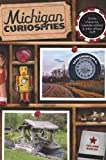 Michigan Curiosities: Quirky Characters, Roadside Oddities & Other Offbeat Stuff 3rd (third) Edition by Burcar, Colleen published by Globe Pequot Press (2012)
