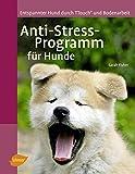 Anti-Stress-Programm für Hunde: Entspannter Hund durch T-Touch und Bodenarbeit - Sarah Fisher