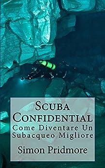 Scuba Confidential: Come Diventare Un Subacqueo Migliore di [Pridmore, Simon]