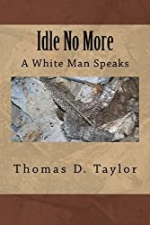 Idle No More: A White Man Speaks by Thomas D. Taylor (July 29,2014)