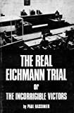 The Real Eichmann Trial, or The Incorrigible Victors by Paul Rassinier (1983-01-01)
