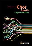 Chor kreativ: Singen ohne Noten - Circlesongs, Stimmspiele, Klangkonzepte - Michael Betzner-Brandt