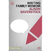 Writing Family Memoir: A 60-Minute Masterclass (60-Minute Masterclasses Book 11)