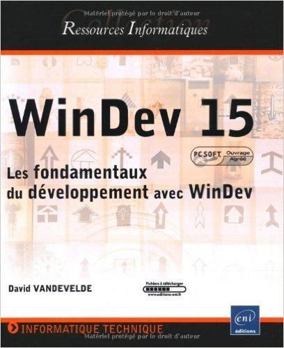 WinDev 15 - Les fondamentaux du dveloppement avec WinDev (agr par PC SOFT) de David Vandevelde ( 14 fvrier 2010 )