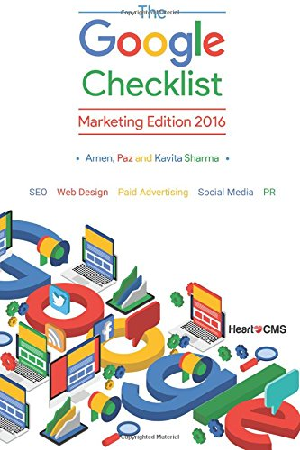 The Google Checklist: Marketing Edition 2016: SEO, Web Design, Paid Advertising, Social Media, PR.