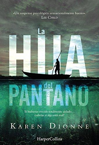 La hija del pantano (El New York Times lo reconoce como un thriller excepcional. Destinado a ser el best seller de la temporada) (Suspense / Thriller)