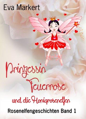 Prinzessin Feuerrose und die Honigrosenelfen (Rosenelfengeschichten, Band 1)