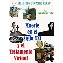 Muerte en el Siglo XXI y el Testamento Virtual (Un Futuro Diferente  nº 135)