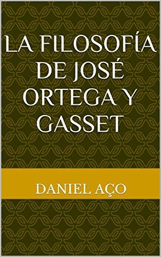 La Filosofía de José Ortega y Gasset por Daniel Aço
