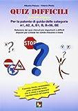 Quiz difficili per la patente di guida delle categorie A1, A2, A, B1, B, B+96, BE. Selezione dei quiz ritenuti più importanti o difficili... - EDPP - amazon.it