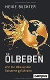 Ölbeben: Wie die USA unsere Existenz gefährden - Heike Buchter