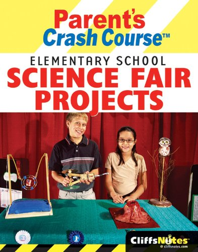 CliffsNotes Parents Crash Course Elementary School Science Fair Projects