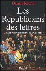 Les Républicains des Lettres. : Gens de culture et Lumières au XVIIIème siècle