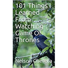 101 Things I Learned From Watching Game Of Thrones (English Edition)