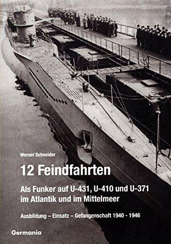 Preisvergleich Produktbild 12 Feindfahrten. Als Funker auf U-431,  U-410 und U-371 im Atlantik und im Mittelmeer: Ausbildung - Einsatz - Gefangenschaft 1940-1946