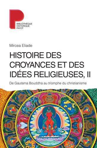 Histoire des croyances et des ides religieuses : Volume 2, De Gautama Bouddha au triomphe du christianisme
