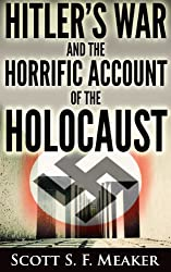 Hitler's War and the Horrific Account of the Holocaust (English Edition)