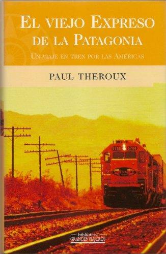El viejo expreso de la patagonia: de Boston a la patagonia, una viajeen tren por las americas