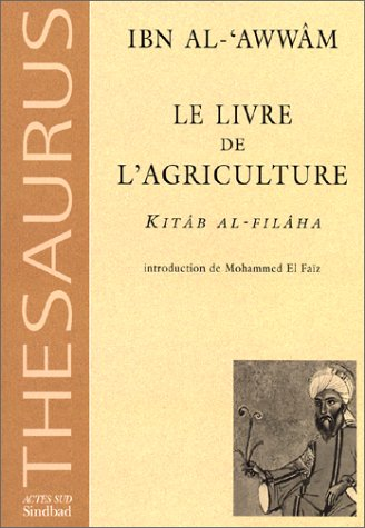 Le livre de l'agriculture. Kitâb al-filâha par Ibn Al-'awwam